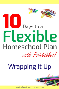 10 Days to a Flexible Homeschool Plan - Wrapping it Up