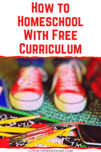 How to Homeschool With Free Curriculum at LifeInTheNerddom.com